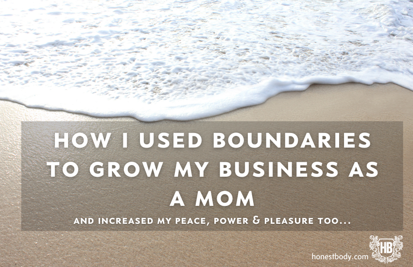 How I used boundaries to grow my business as a mom