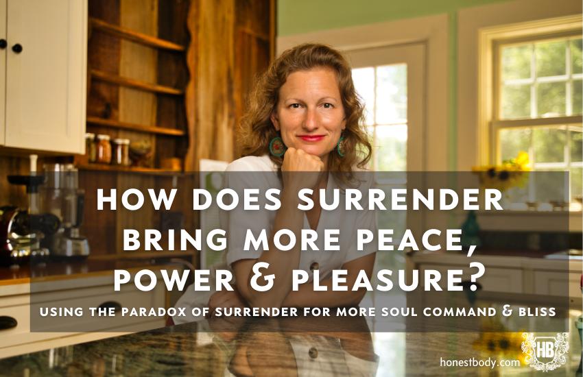 Surrender for more Peace, Power & Pleasure